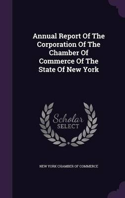 Annual Report of the Corporation of the Chamber of Commerce of the State of New York (Hardcover): New York Chamber of Commerce