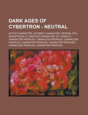 Dark Ages of Cybertron - Neutral - Active Character, Autobot, Character, Crystal City, Decepticon, FC, Inactive Character, Oc,...