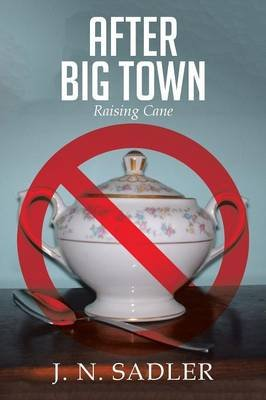 After Big Town - Raising Cane (Paperback): J. N. Sadler