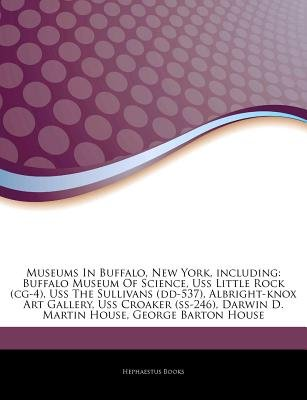 Articles on Museums in Buffalo, New York, Including - Buffalo Museum of Science, USS Little Rock (CG-4), USS the Sullivans...