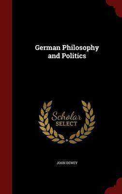 German Philosophy and Politics (Hardcover): John Dewey
