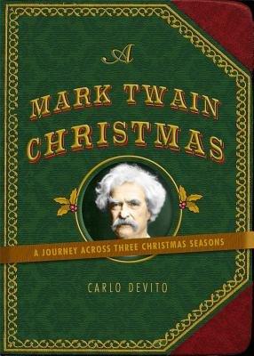 A Mark Twain Christmas - A Journey Across Three Christmas Seasons (Hardcover): Carlo DeVito