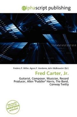 Fred Carter, JR. (Paperback): Frederic P. Miller, Agnes F. Vandome, John McBrewster