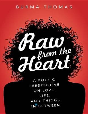 Raw from the Heart - A Poetic Perspective on Love, Life, and Things in Between (Electronic book text): Burma Thomas