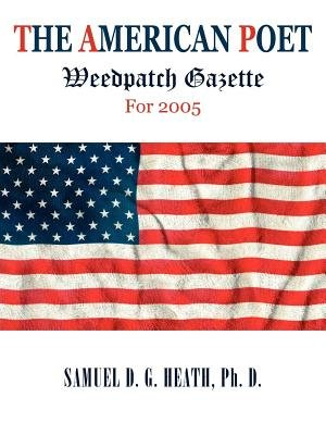 The American Poet - Weedpatch Gazette for 2005 (Electronic book text): Ph. D. Samuel D. G. Heath