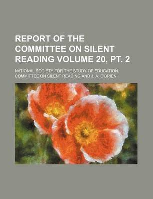 Report of the Committee on Silent Reading Volume 20, PT. 2 (Paperback): National Society for the Reading