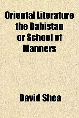 Oriental Literature the Dabistan or School of Manners (Paperback): David Shea
