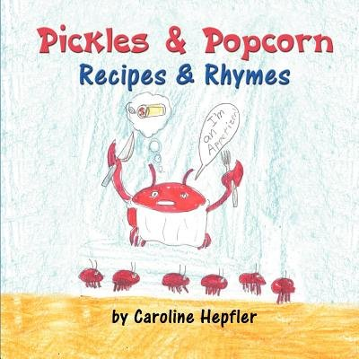 Pickles & Popcorn - Recipes & Rhymes (Paperback): Caroline Hepfler