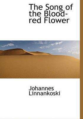 The Song of the Blood-Red Flower (Hardcover): Johannes Linnankoski