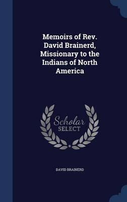Memoirs of REV. David Brainerd, Missionary to the Indians of North America (Hardcover): David Brainerd