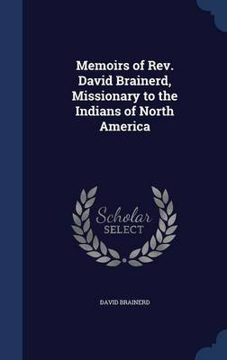 Memoirs of REV. David Brainerd, Missionary to the Indians of North America (Hardcover): David Brainerd