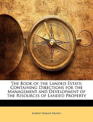 The Book of the Landed Estate - Containing Directions for the Management and Development of the Resources of Landed Property...