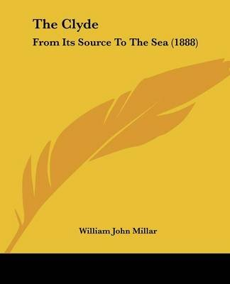 The Clyde - From Its Source to the Sea (1888) (Paperback): William John Millar