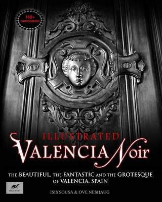Valencia Noir - The Beautiful, the Fantastic and the Grotesque of Valencia, Spain (Paperback): Isis Sousa, Ove Neshaug