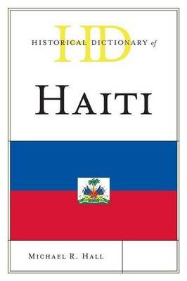 Historical Dictionary of Haiti (Electronic book text): Michael R. Hall