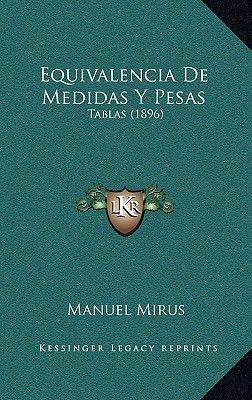 Equivalencia de Medidas y Pesas - Tablas (1896) (Spanish, Paperback): Manuel Mirus