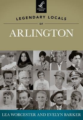 Legendary Locals of Arlington, Texas (Paperback): Lea Worcester, Evelyn Barker