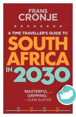 A Time Traveller's Guide To South Africa In 2030 (Paperback): Frans Cronje
