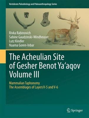 The Acheulian Site of Gesher Benot  Ya`aqov  Volume III - Mammalian Taphonomy. The Assemblages of Layers V-5 and V-6...