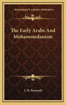 The Early Arabs and Mohammedanism (Hardcover): J. M. Kennedy