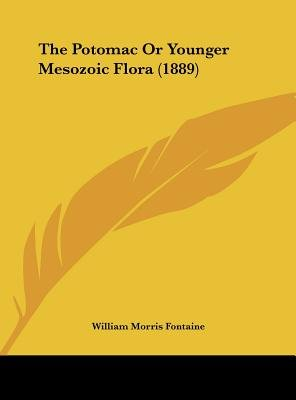 The Potomac or Younger Mesozoic Flora (1889) (Hardcover): William Morris Fontaine
