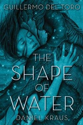 The Shape Of Water (Paperback): Guillermo Del Toro, Daniel Kraus
