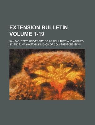 Extension Bulletin Volume 1-19 (Paperback): Kansas. State University Of