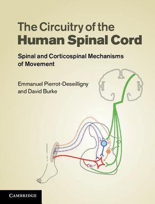 The Circuitry of the Human Spinal Cord - Spinal and Corticospinal Mechanisms of Movement (Hardcover, Revised): Emmanuel...