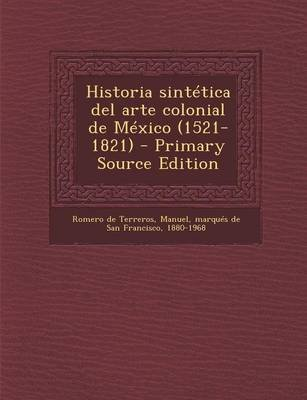 Historia Sintetica del Arte Colonial de Mexico (1521-1821) - Primary Source Edition (Spanish, Paperback): Manuel Marques De...