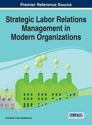 Strategic Labor Relations Management in Modern Organizations (Electronic book text): Ana Maria Lucia Casademunt