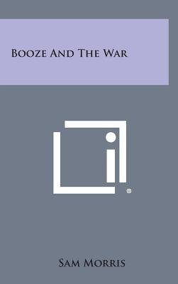 Booze and the War (Hardcover): Sam Morris