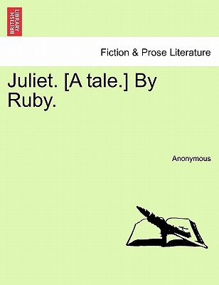 Juliet. [A Tale.] by Ruby. (Paperback): Anonymous