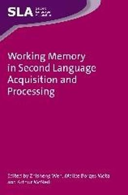 Working Memory in Second Language Acquisition and Processing (Hardcover): Zhisheng (Edward) Wen, Mailce Borges Mota, Arthur...