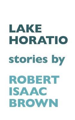 Lake Horatio (Paperback): Robert Isaac Brown