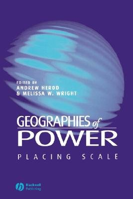 Geographies of Power - Placing Scale (Paperback): Melissa W. Wright, Andrew Herod