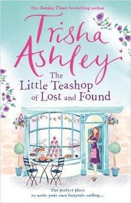The Little Teashop of Lost and Found (Hardcover): Trisha Ashley, Trisha Ashley Limited