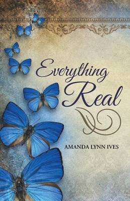 Everything Real (Paperback): Amanda Lynn Ives