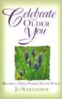 Celebrate the Older You - Becoming a Wiser, Warmer, Mature Woman (Paperback, illustrated edition): Jo Schlehofer