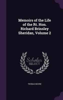 Memoirs of the Life of the Rt. Hon. Richard Brinsley Sheridan, Volume 2 (Hardcover): Thomas Moore