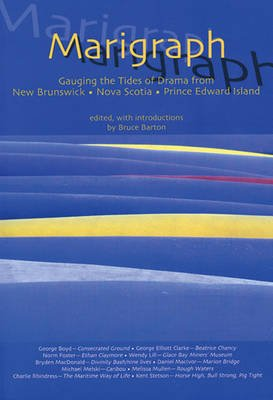 Marigraph - Gauging the Tides of Contemporary Drama in the Maritimes (Paperback): Bruce Barton