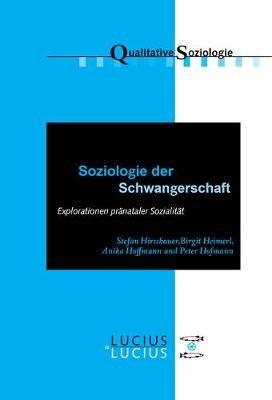 Soziologie Der Schwangerschaft - Explorationen Pranataler Sozialitat (German, Electronic book text): Peter Hofmann, Stefan...