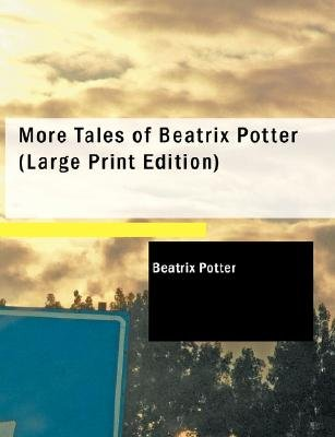 More Tales of Beatrix Potter (Large print, Paperback, large type edition): Beatrix Potter