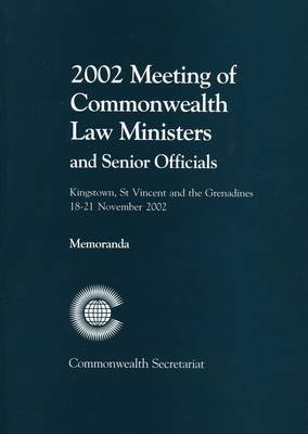 2002 Meeting of Commonwealth Law Ministers and Senior Officials - Kingstown, St Vincent and the Grenadines, 18-21 November 2002...