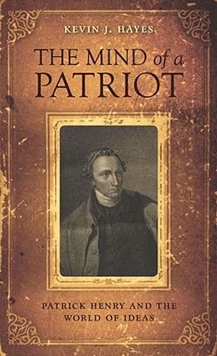 The Mind of a Patriot - Patrick Henry and the World of Ideas (Hardcover): Kevin J Hayes