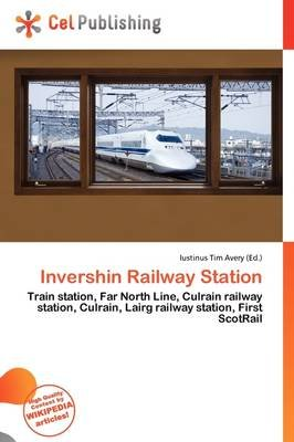 Invershin Railway Station (Paperback): Iustinus Tim Avery