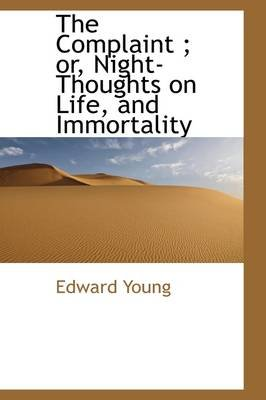 The Complaint; Or, Night-Thoughts on Life, and Immortality (Paperback): Edward Young