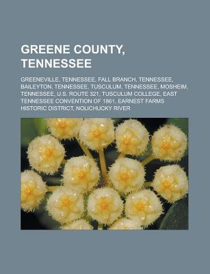 Greene County, Tennessee - Greeneville, Tennessee, Fall Branch, Tennessee, Baileyton, Tennessee, Tusculum, Tennessee, Mosheim,...