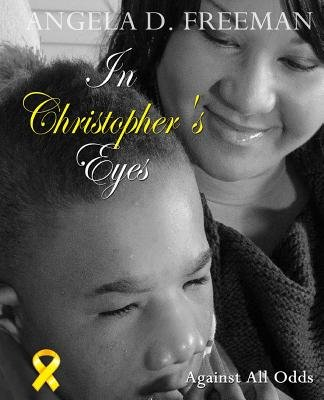 In Christopher's Eyes - Against All Odds (Paperback): Angela D. Freeman