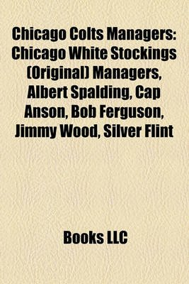 Chicago Colts Managers - Chicago White Stockings (Original) Managers, Albert Spalding, Cap Anson, Bob Ferguson, Jimmy Wood,...