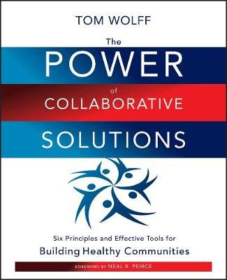 The Power of Collaborative Solutions - Six Principles and Effective Tools for Building Healthy Communities (Electronic book...